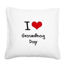 I Love Groundhog Day Square Canvas Pillow