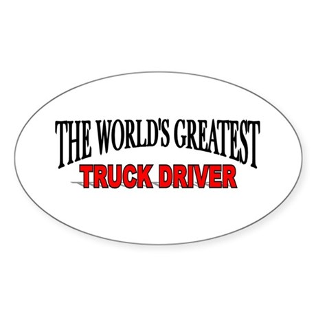 """The World's Greatest Truck Driver"" Oval Sticker"