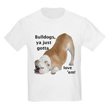 Ya Just Gotta Love 'Em Bulldog Kids T-Shirt