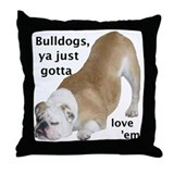 Ya Just Gotta Love 'Em Bulldog Throw Pillow