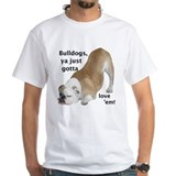 Ya Just Gotta Love 'Em Bulldog Shirt