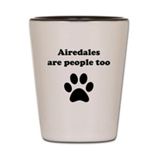 Airedales Are People Too Shot Glass