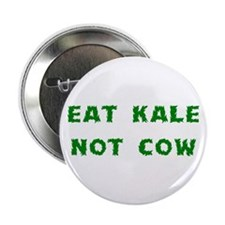"Eat Kale Not Cow 2.25"" Button"