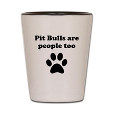 Pit Bulls Are People Too Shot Glass