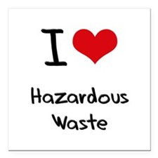 "I Love Hazardous Waste Square Car Magnet 3"" x 3"""