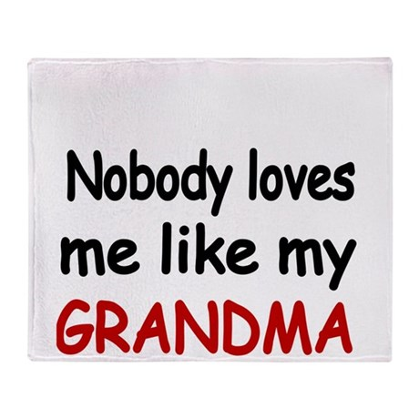 Nobody loves me like my GRANDMA Throw Blanket