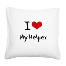 I Love My Helper Square Canvas Pillow