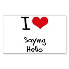 I Love Saying Hello Decal