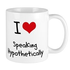 I Love Speaking Hypothetically Mug