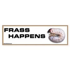 Frass Happens Bumper Bumper Sticker