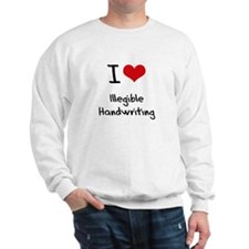 I Love Illegible Handwriting Sweatshirt