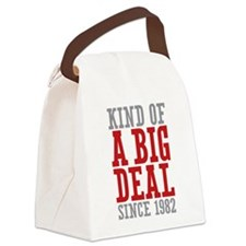 Kind of a Big Deal Since 1982 Canvas Lunch Bag