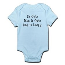 Im Cute, Mom is Cute, Dad is Lucky Body Suit