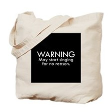 Warning: May start singing for no reason. Tote Bag
