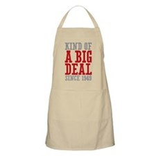 Kind of a Big Deal Since 1949 Apron