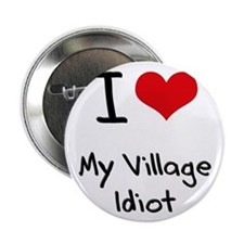 "I Love My Village Idiot 2.25"" Button"