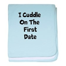 I Cuddle On The First Date baby blanket