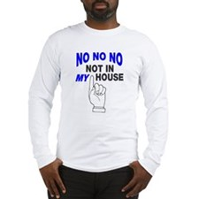 No no no not in my house Long Sleeve T-Shirt