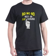 No no no not in my house T-Shirt