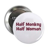 Half MONKEY Half Woman Button