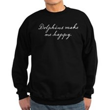 Dolphins make me happy Sweatshirt