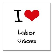 "I Love Labor Unions Square Car Magnet 3"" x 3"""