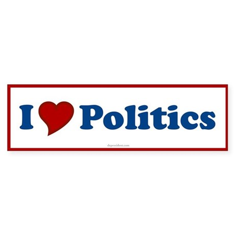 I Love Politics Bumper Sticker