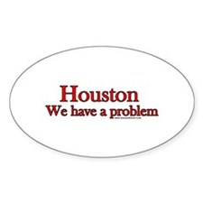 Houston We have a Problem Oval Decal