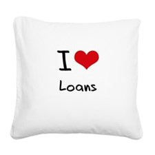 I Love Loans Square Canvas Pillow