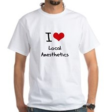 I Love Local Anesthetics T-Shirt