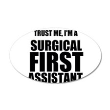 Trust Me, Im A Surgical First Assistant Wall Decal