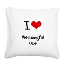 I Love Meaningful Use Square Canvas Pillow