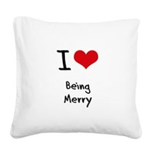 I Love Being Merry Square Canvas Pillow