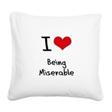 I Love Being Miserable Square Canvas Pillow