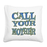 Call Your Mother Square Canvas Pillow
