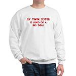 Twin Sister is a big deal Sweatshirt