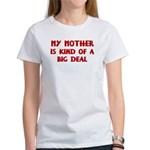 Mother is a big deal Women's T-Shirt
