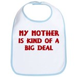 Mother is a big deal Bib