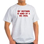 Mother is a big deal Ash Grey T-Shirt