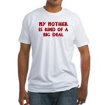 Mother is a big deal Fitted T-Shirt