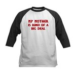 Mother is a big deal Kids Baseball Jersey