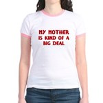 Mother is a big deal Jr. Ringer T-Shirt