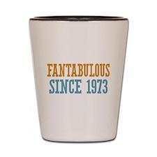 Fantabulous Since 1973 Shot Glass