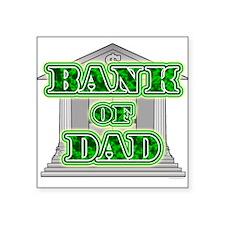 "bankofdad10.png Square Sticker 3"" x 3"""