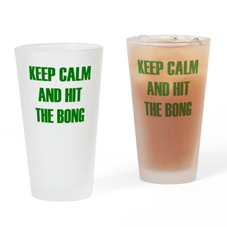 KEEP CALM AND HIT THE BONG Drinking Glass
