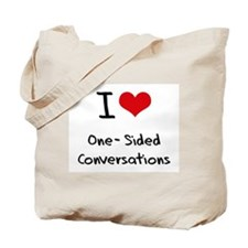 I Love One-Sided Conversations Tote Bag