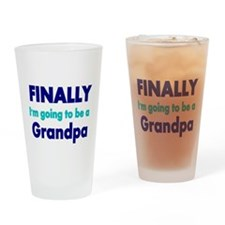 Finally Im going to be a Grandpa Drinking Glass