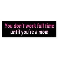 Full Time Mom Bumper Bumper Sticker