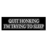 Quit Honking Trying to Sleep Bumper Bumper Sticker
