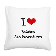 I Love Policies And Procedures Square Canvas Pillo
